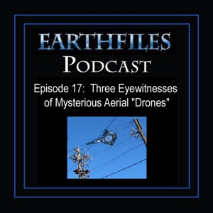 "Episode 17 - Three Eyewitnesses of Mysterious Aerial ""Drones"""