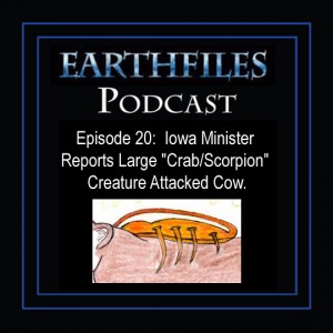 Episode 20 - Iowa Minister Reports Large &quot;Crab/Scorpion&quot; Creature Attacked Cow.