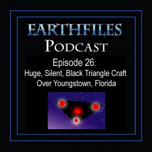 Episode 26 -  Huge, Silent, Black Triangle Craft Over Youngstown, Florida