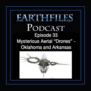 Episode 33 - Mysterious Aerial Drones - Oklahoma and Arkansas