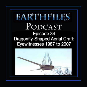 Episode 34 - Dragonfly-Shaped Aerial Craft: Eyewitnesses 1987 to 2007