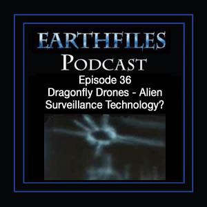 Episode 36 - Dragonfly Drones - Alien Surveillance Technology?