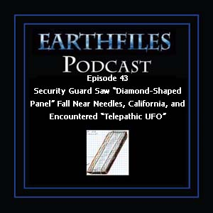 "Episode 43 - Security Guard Saw ""Diamond-Shaped Panel"" Fall Near Needles, California, and Encountered ""Telepathic UFO"""