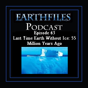 Episode 63 Last Time Earth Without Ice: 55 Million Years Ago