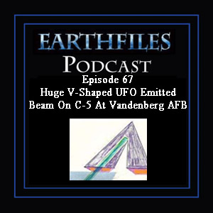 Problems listening? Episode 67 Huge V-Shaped UFO Emitted Beam On C-5 At Vandenberg AFB