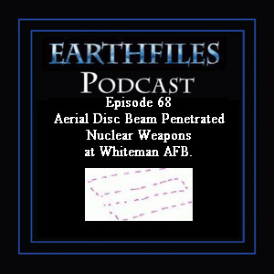 Episode 68 Aerial Disc Beam Penetrated Nuclear Weapons at Whiteman AFB.