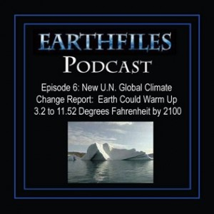 Episode 6 - New U.N. Global Climate Change Report: Earth Could Warm Up 3.2 to 11.52 Degrees Fahrenheit by 2100