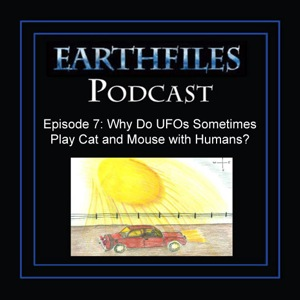 Episode7 - Why Do UFOs Sometimes Play Cat and Mouse with Humans? 