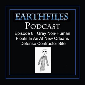 Episode 8 - Grey Non-Human Floats in Air At New Orleans Defense Contractor Site